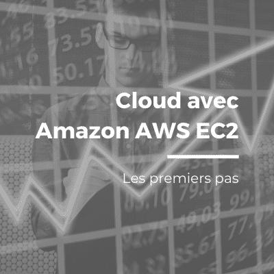 Débuter dans le cloud avec Amazon AWS EC2