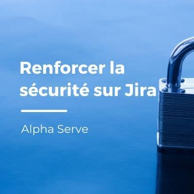 Sécurité Jira : Double authentification avec Alpha Serve