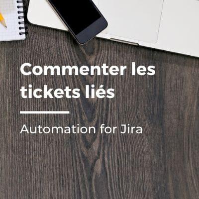 Automation for Jira : commenter les tickets liés