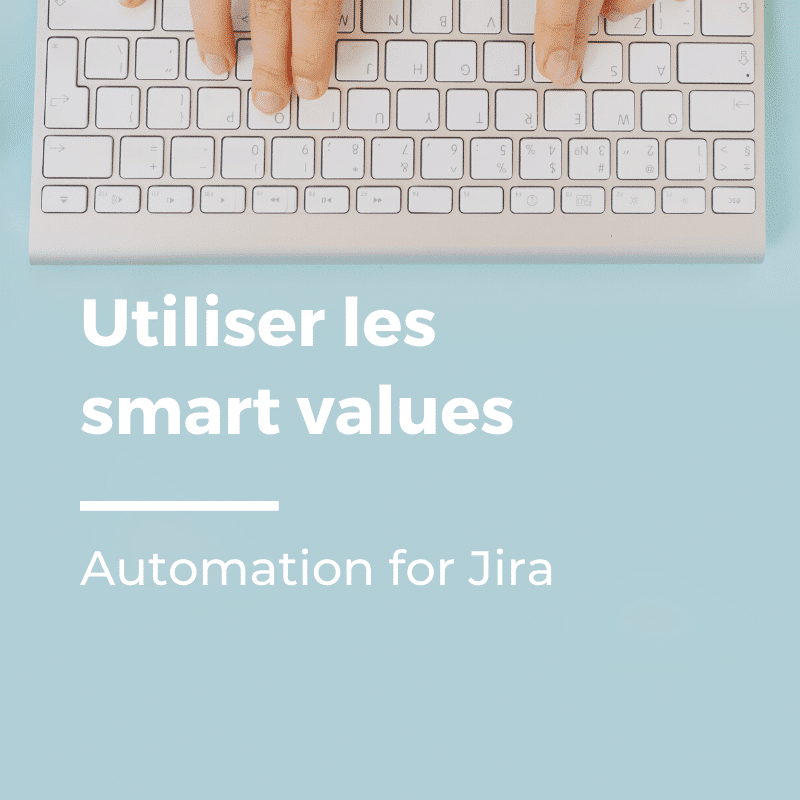 Automation for Jira : utiliser les smart values