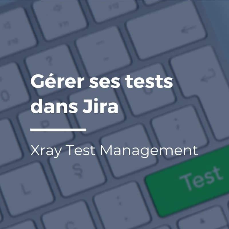 Gérer ses tests dans Jira avec Xray